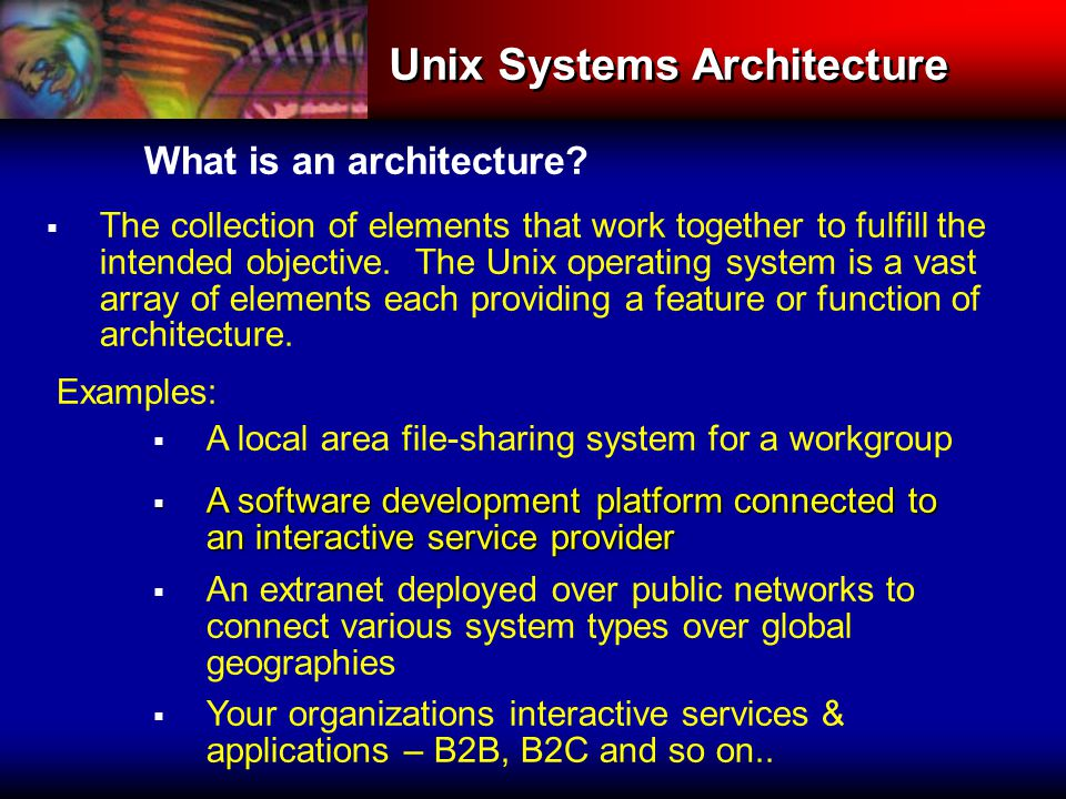 Unix Systems Architecture What is an architecture.
