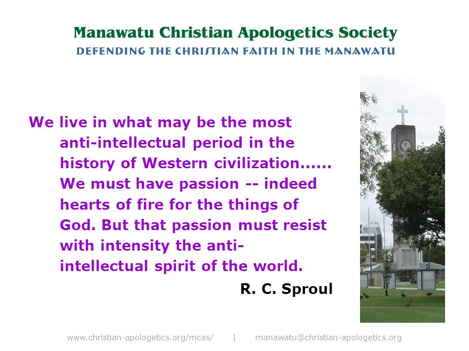 www.christian-apologetics.org/mcas/ | manawatu@christian-apologetics.org We live in what may be the most anti-intellectual period in the history of Western civilization......