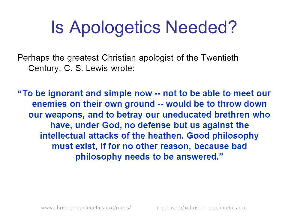 www.christian-apologetics.org/mcas/ | manawatu@christian-apologetics.org Is Apologetics Needed.