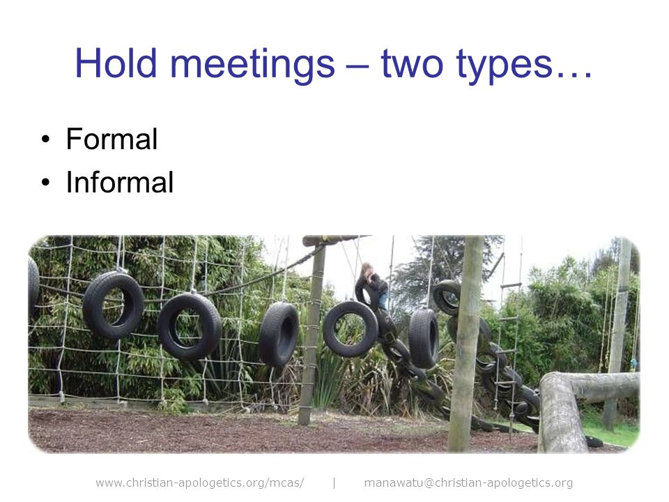 www.christian-apologetics.org/mcas/ | manawatu@christian-apologetics.org Hold meetings – two types… Formal Informal
