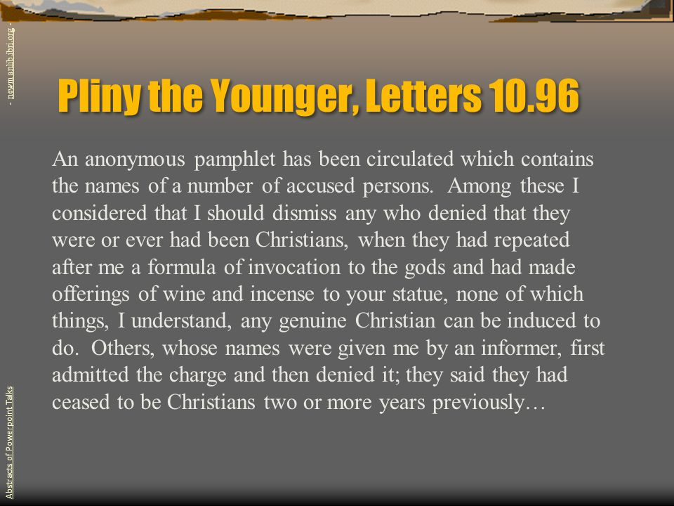 Pliny the Younger, Letters 10.96 An anonymous pamphlet has been circulated which contains the names of a number of accused persons.