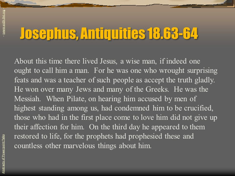 Josephus, Antiquities 18.63-64 About this time there lived Jesus, a wise man, if indeed one ought to call him a man.