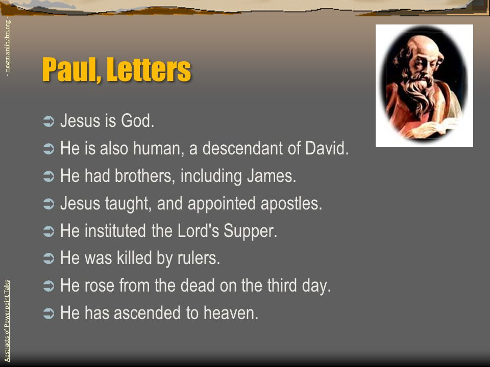 Paul, Letters  Jesus is God.  He is also human, a descendant of David.
