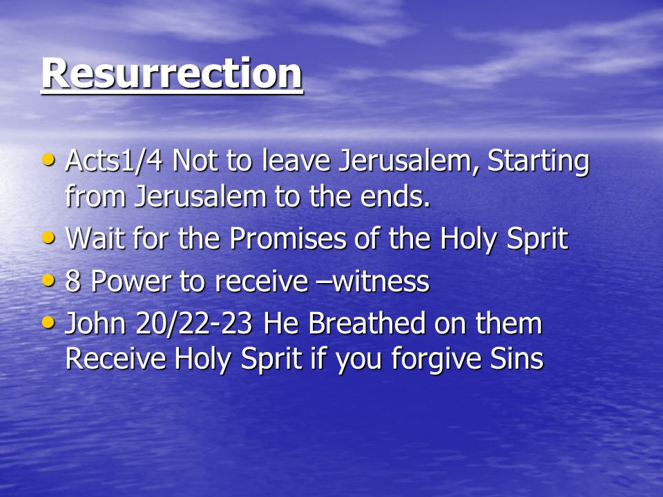 Resurrection Acts1/4 Not to leave Jerusalem, Starting from Jerusalem to the ends. Acts1/4 Not to leave Jerusalem, Starting from Jerusalem to the ends.