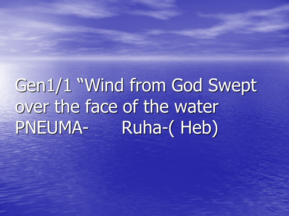 "Gen1/1 ""Wind from God Swept over the face of the water PNEUMA- Ruha-( Heb)"