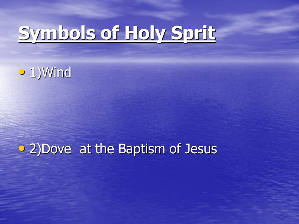 Symbols of Holy Sprit 1)Wind 1)Wind 2)Dove at the Baptism of Jesus 2)Dove at the Baptism of Jesus