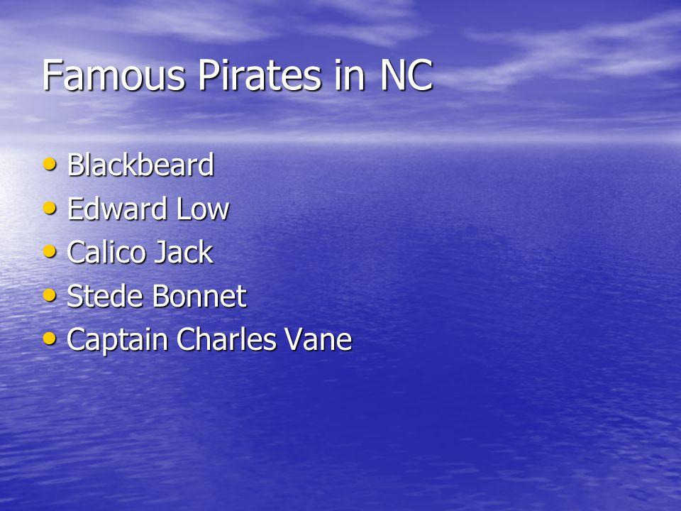 Famous Pirates in NC Blackbeard Blackbeard Edward Low Edward Low Calico Jack Calico Jack Stede Bonnet Stede Bonnet Captain Charles Vane Captain Charles Vane
