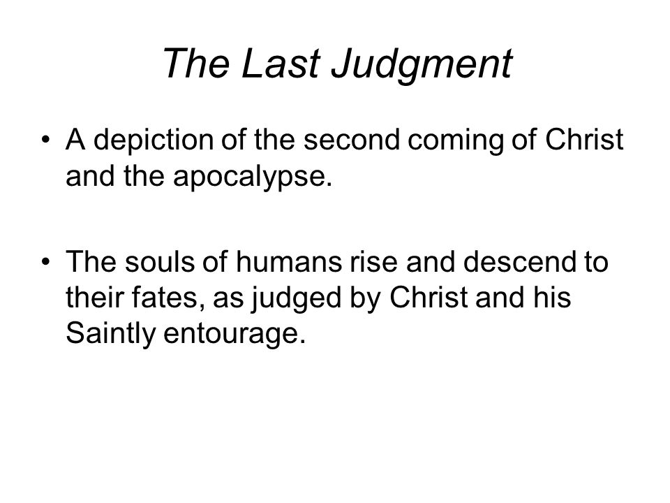 The Last Judgment A depiction of the second coming of Christ and the apocalypse.
