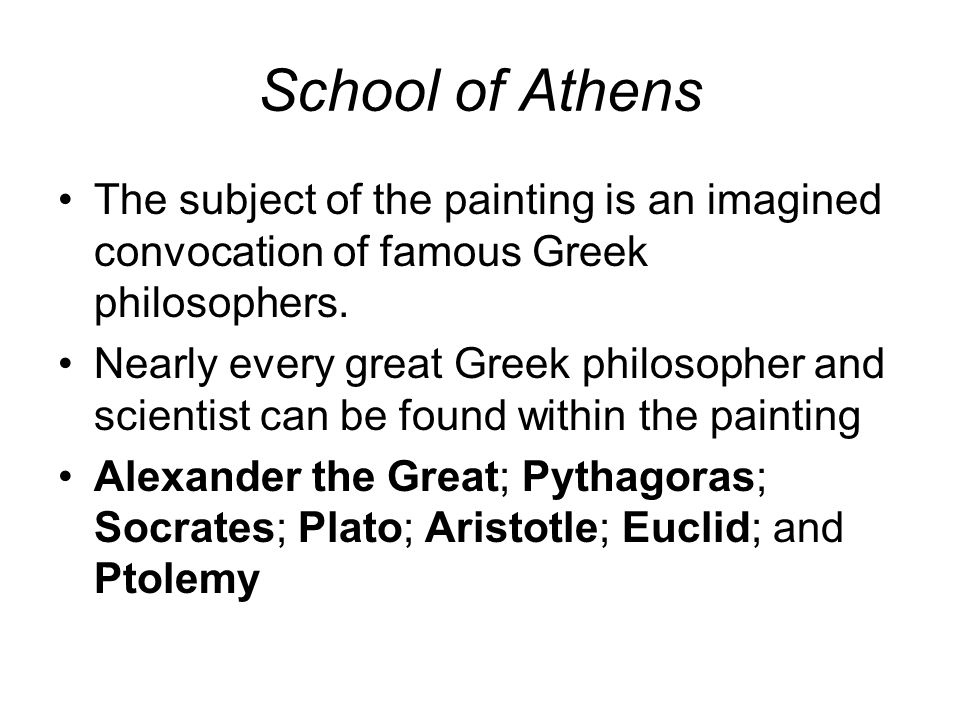 School of Athens The subject of the painting is an imagined convocation of famous Greek philosophers. Nearly every great Greek philosopher and scienti