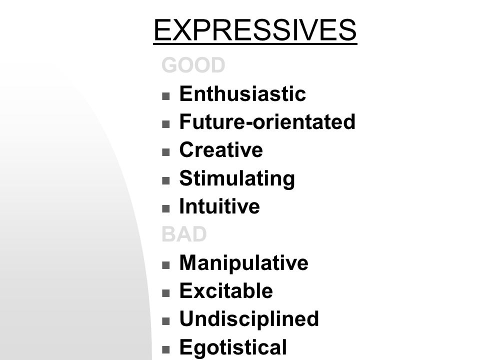 EXPRESSIVES GOOD Enthusiastic Future-orientated Creative Stimulating Intuitive BAD Manipulative Excitable Undisciplined Egotistical