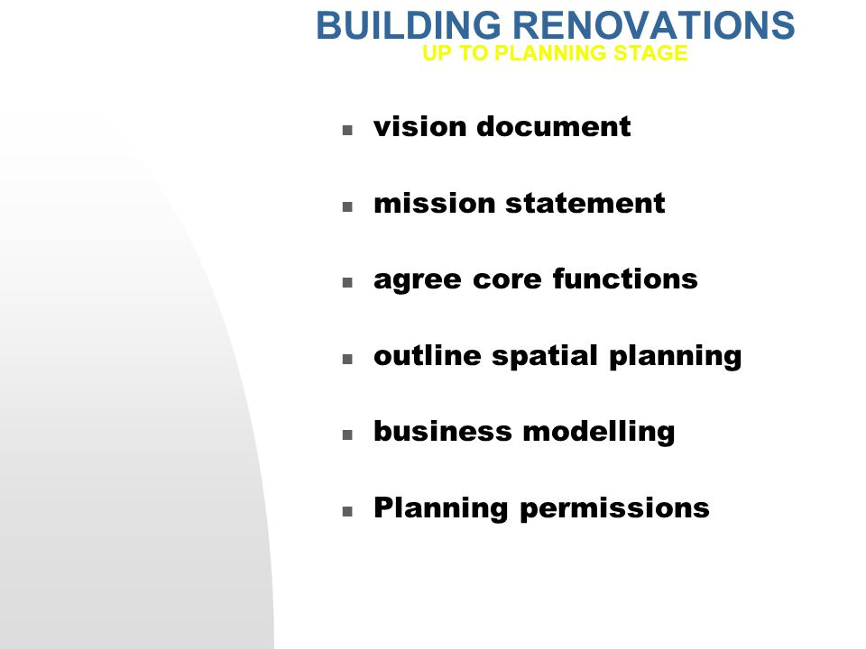 BUILDING RENOVATIONS UP TO PLANNING STAGE vision document mission statement agree core functions outline spatial planning business modelling Planning