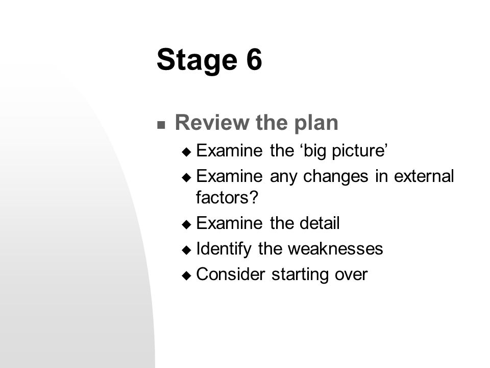 Stage 7 Prepare action plan(s) and schedules  Time frames: start dates and duration  Who, what and how for each action  Contingencies