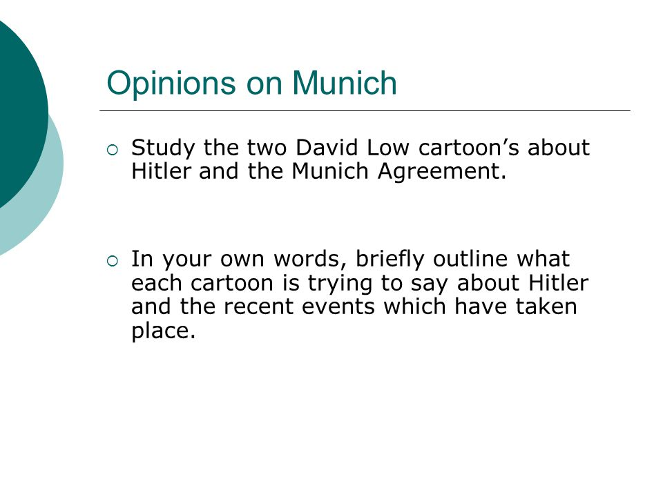 Opinions on Munich  Study the two David Low cartoon's about Hitler and the Munich Agreement.  In your own words, briefly outline what each cartoon i