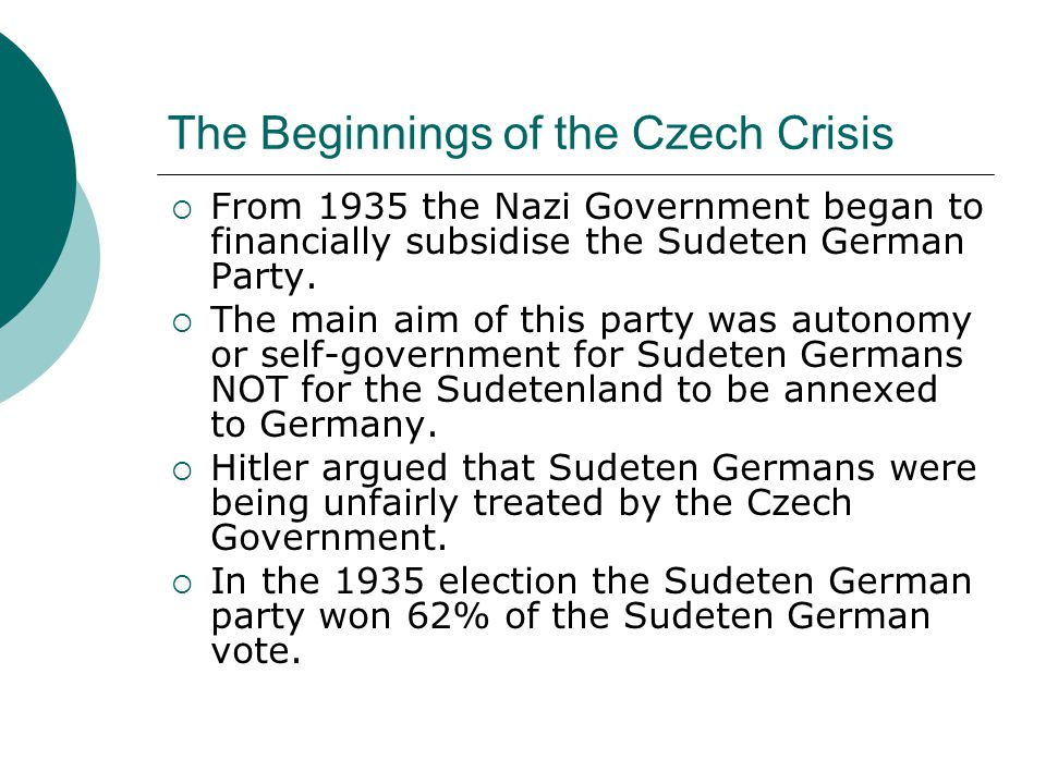The Beginnings of the Czech Crisis  Henlein was told to make demands which the Czech government could not meet.