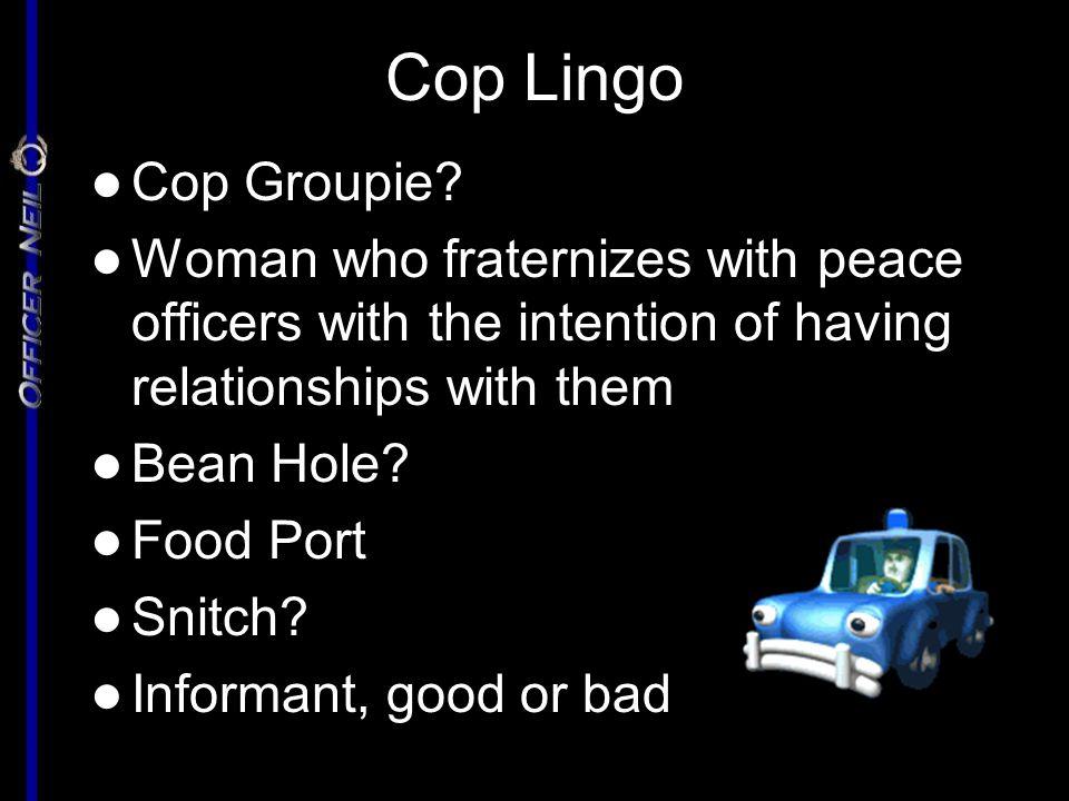 Cop Lingo Cop Groupie. Cop Groupie.