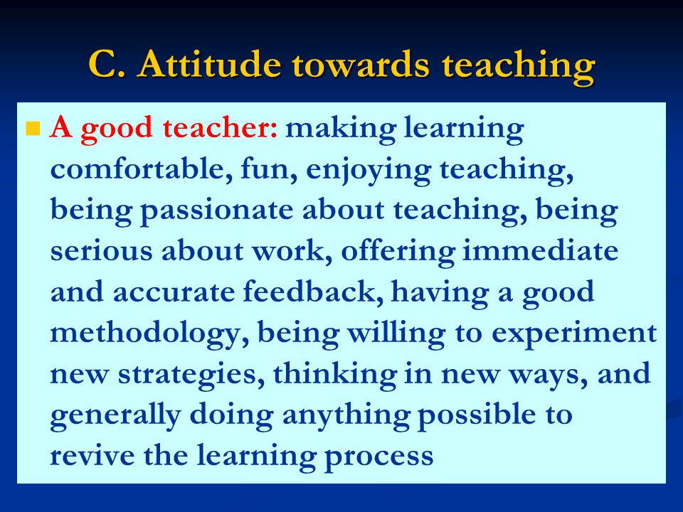 B. Attitude towards students A good teacher: enjoying his/her lessons, knowing what students expect and making plans to meet their expectations, being