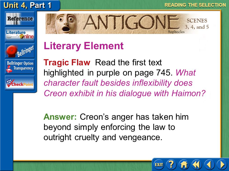 Unit 4, Part 1 Antigone, Scenes 3, 4, and 5 Loyalty and Betrayal Read the text highlighted in tan on page 744. How has Haimon turned the argument to q
