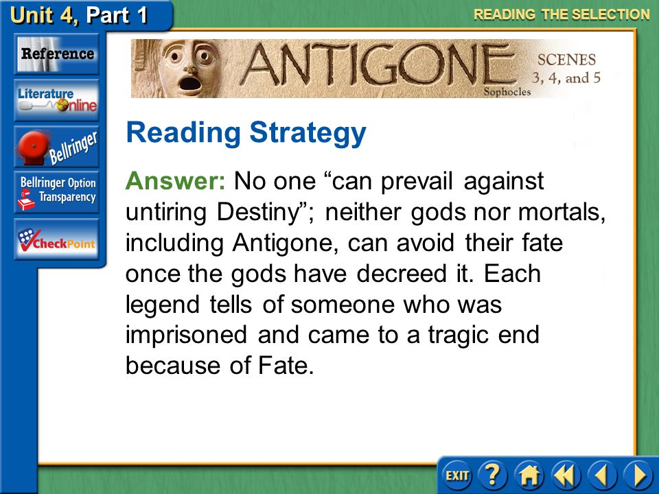Unit 4, Part 1 Antigone, Scenes 3, 4, and 5 Recognizing Author's Purpose Read the text highlighted in blue on page 750. How do the legends in Ode 4 re