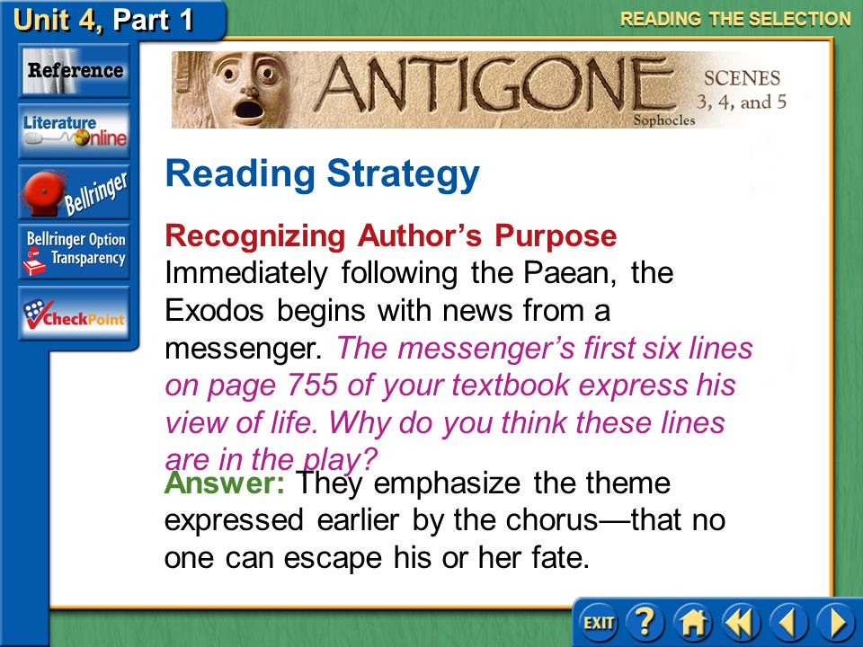 Unit 4, Part 1 Antigone, Scenes 3, 4, and 5 Recognizing Author's Purpose Read the first text highlighted in blue on page 755. What is the effect of th
