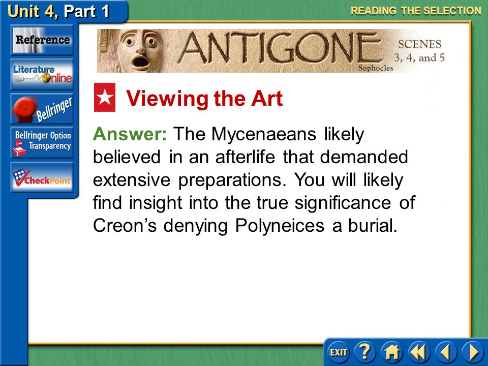 Unit 4, Part 1 Antigone, Scenes 3, 4, and 5 Look at the mask on page 758 of your textbook. This mask is from a tomb in Mycenae, an important Bronze Ag