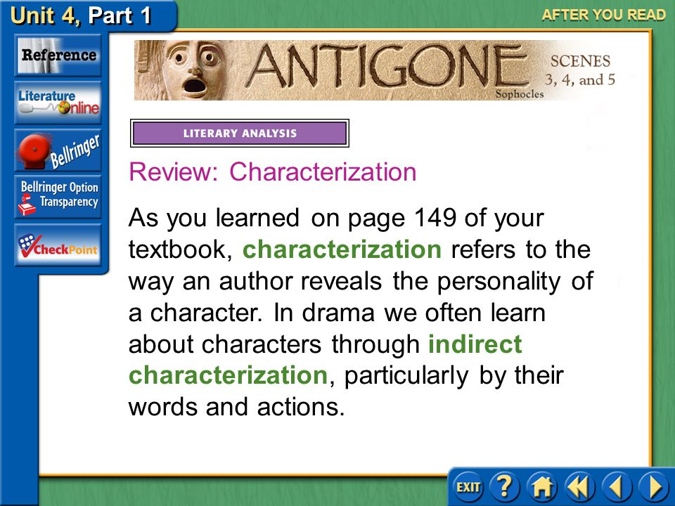 Unit 4, Part 1 Antigone, Scenes 3, 4, and 5 AFTER YOU READ Answer: Although Antigone is admirable in performing her duty, she is also stubborn and unc