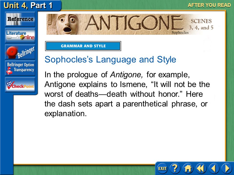 Unit 4, Part 1 Antigone, Scenes 3, 4, and 5 AFTER YOU READ Using Dashes Throughout Antigone, Sophocles punctuates lines with dashes. The dash is a for