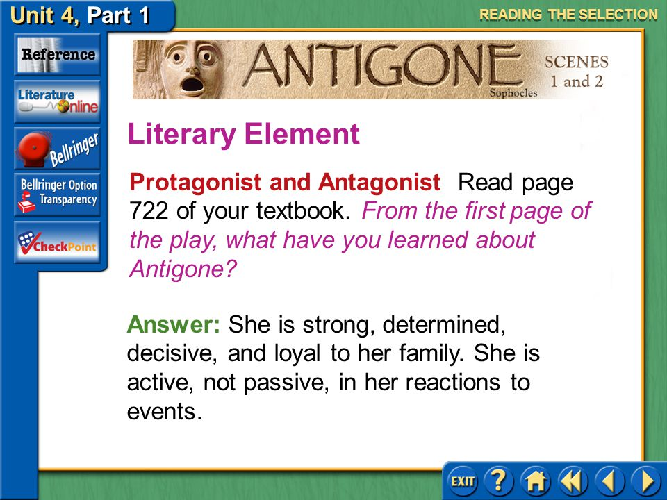 Unit 4, Part 1 Antigone, Scenes 1 and 2 Protagonist and Antagonist Read the text highlighted in purple on page 722. From what you have read so far, wh