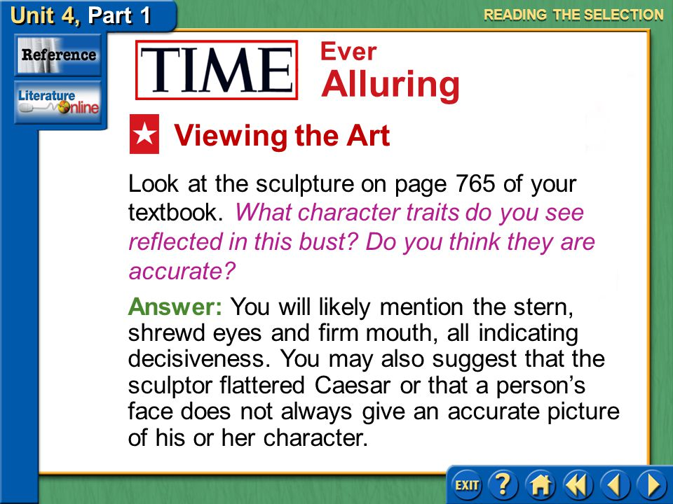 Unit 4, Part 1 TIME: Ever Alluring Ever Alluring Answer: Facts include the following: Cleopatra was an Egyptian pharaoh; she was Macedonian Greek; she