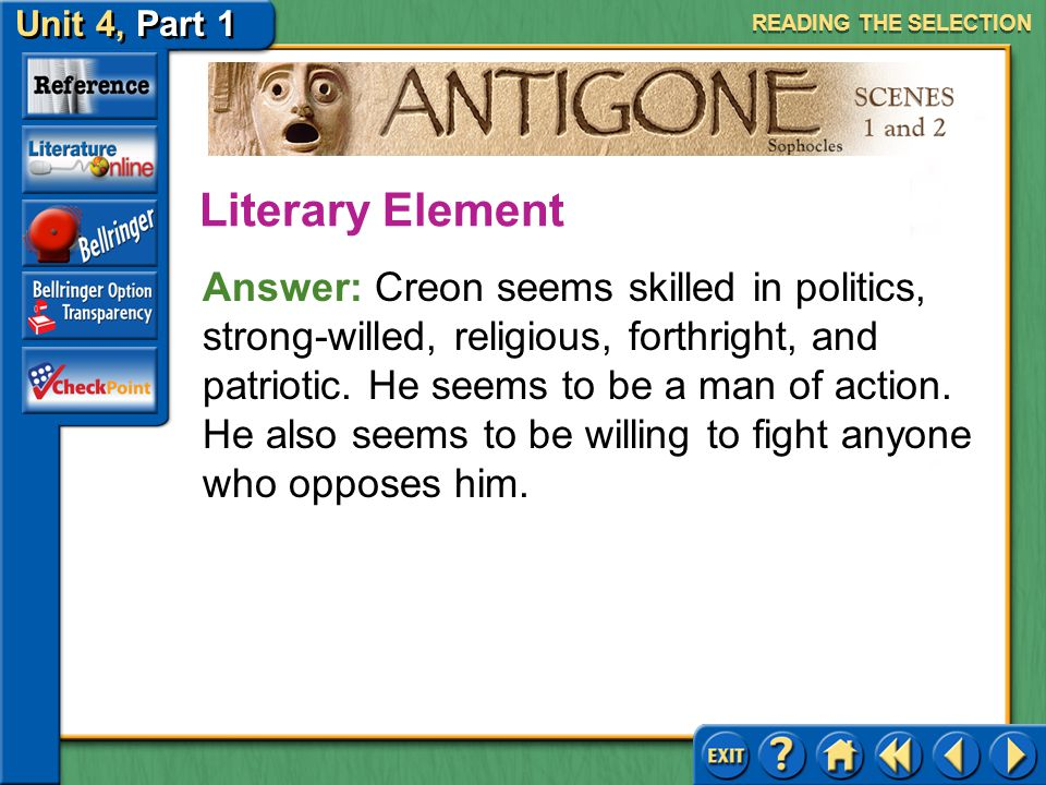 Unit 4, Part 1 Antigone, Scenes 1 and 2 Protagonist and Antagonist Read the text highlighted in purple on page 727. From his speech so far, how would
