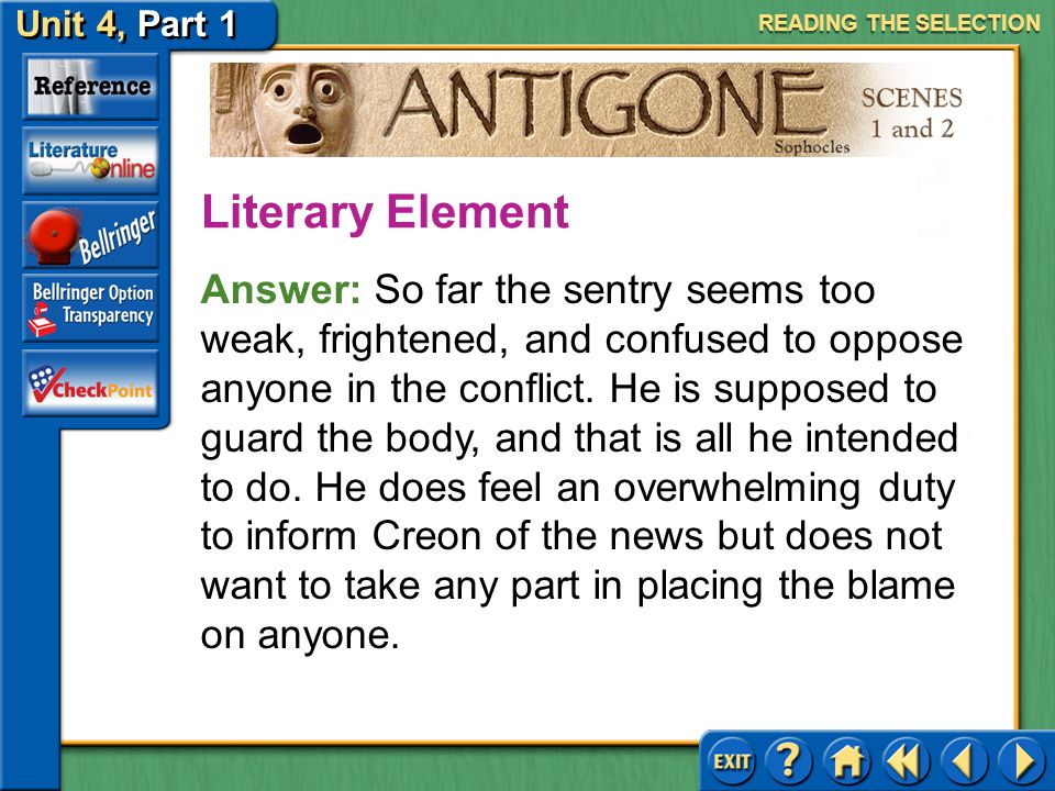 Unit 4, Part 1 Antigone, Scenes 1 and 2 Protagonist and Antagonist Read the text highlighted in purple on page 728. From what you have read so far, wh