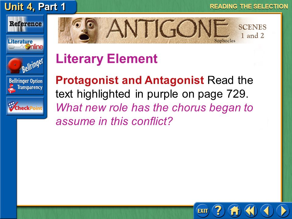 Unit 4, Part 1 Antigone, Scenes 1 and 2 READING THE SELECTION Answer: The sentries know someone will be held accountable, since there is no clear evid