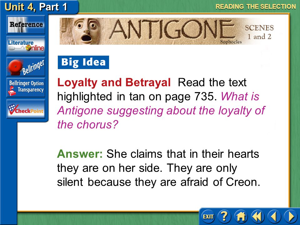 Unit 4, Part 1 Antigone, Scenes 1 and 2 READING THE SELECTION Answer: In addition to the conflict between human law and God's law, Creon describes a c