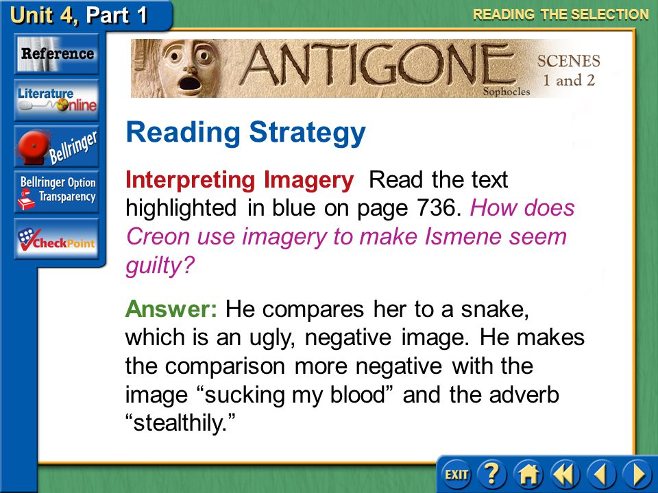 Unit 4, Part 1 Antigone, Scenes 1 and 2 Protagonist and Antagonist Read the text highlighted in purple on page 735. How is Creon trying to strengthen