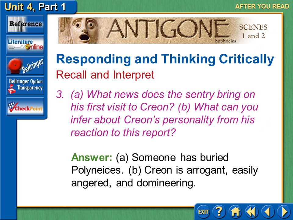 Unit 4, Part 1 Antigone, Scenes 1 and 2 AFTER YOU READ Answer: (a) Creon's law states that Eteocles will be buried and Polyneices left unburied. (b) T