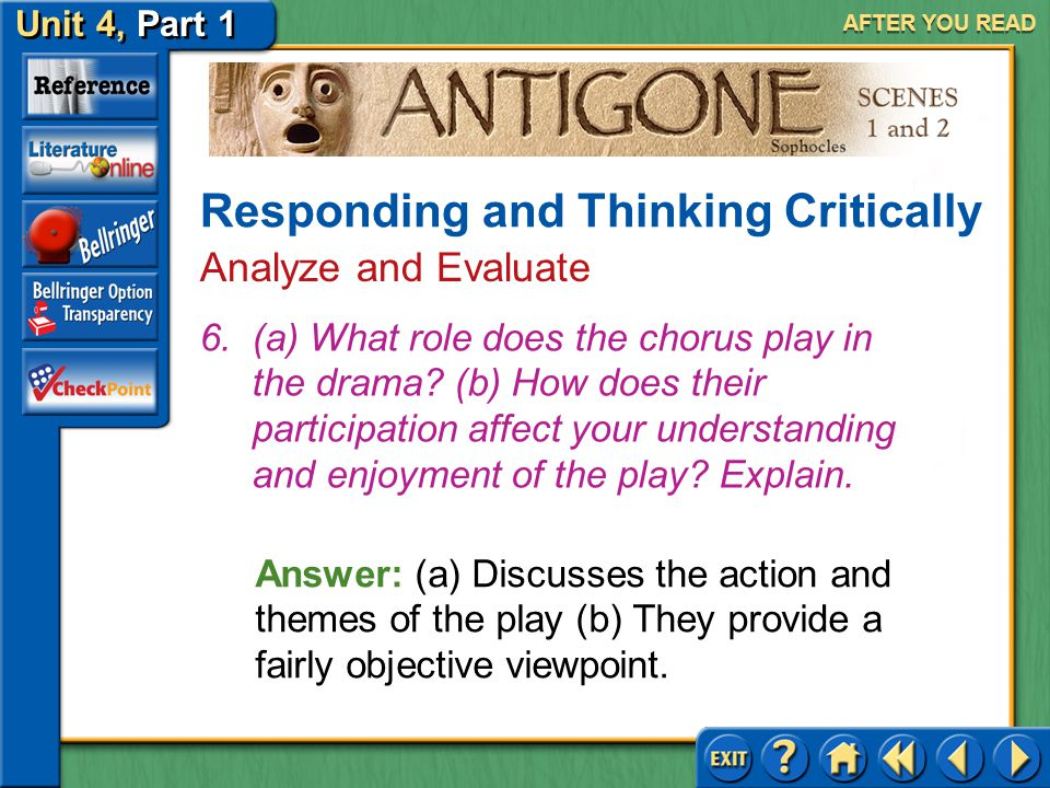 Unit 4, Part 1 Antigone, Scenes 1 and 2 AFTER YOU READ Answer: (a) The sentry is the only character who is hesitant, frightened, uneducated, or funny.