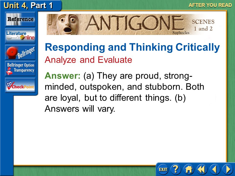 Unit 4, Part 1 Antigone, Scenes 1 and 2 AFTER YOU READ 7.(a) In what ways are Antigone and Creon different? How are they alike? (b) Did you think it w