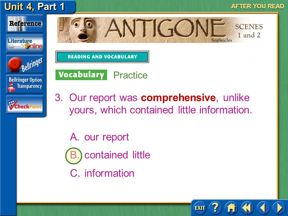 Unit 4, Part 1 Antigone, Scenes 1 and 2 AFTER YOU READ 2.If you do not eat all day, you will be famished. A.do not eat B.all day C.will be Practice