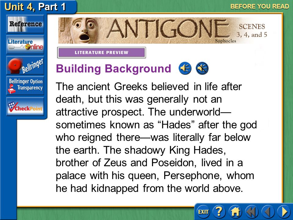 Unit 4, Part 1 Antigone, Scenes 3, 4, and 5 SELECTION MENU Before You Read Reading the Selection After You Read Selection Menu (pages 740–762)