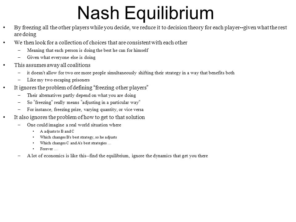 Nash Equilibrium By freezing all the other players while you decide, we reduce it to decision theory for each player--given what the rest are doing We