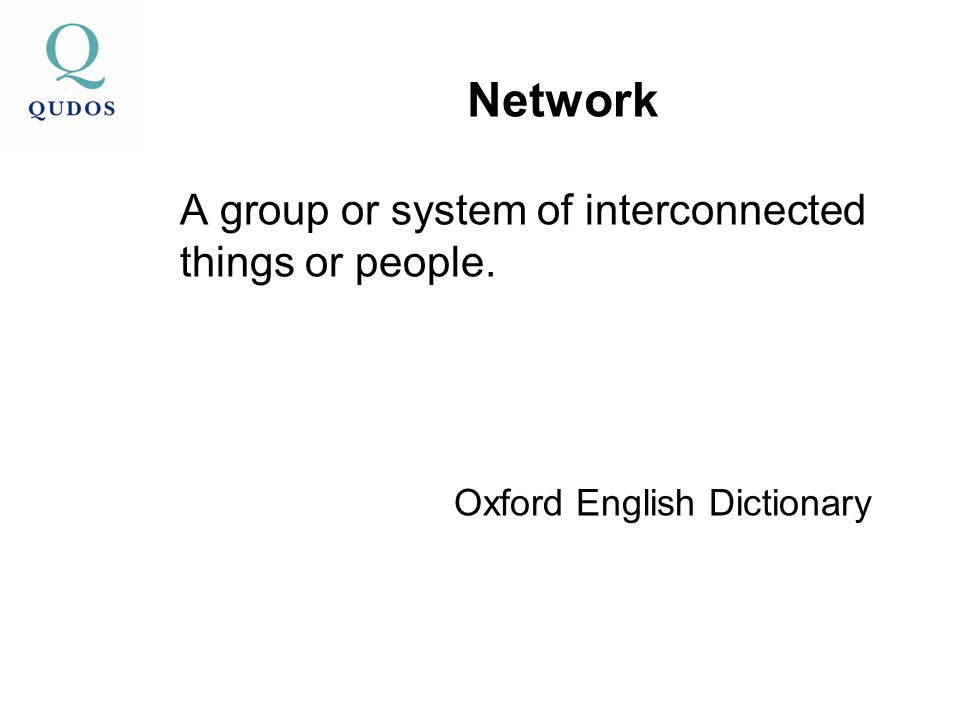 Network A group or system of interconnected things or people. Oxford English Dictionary
