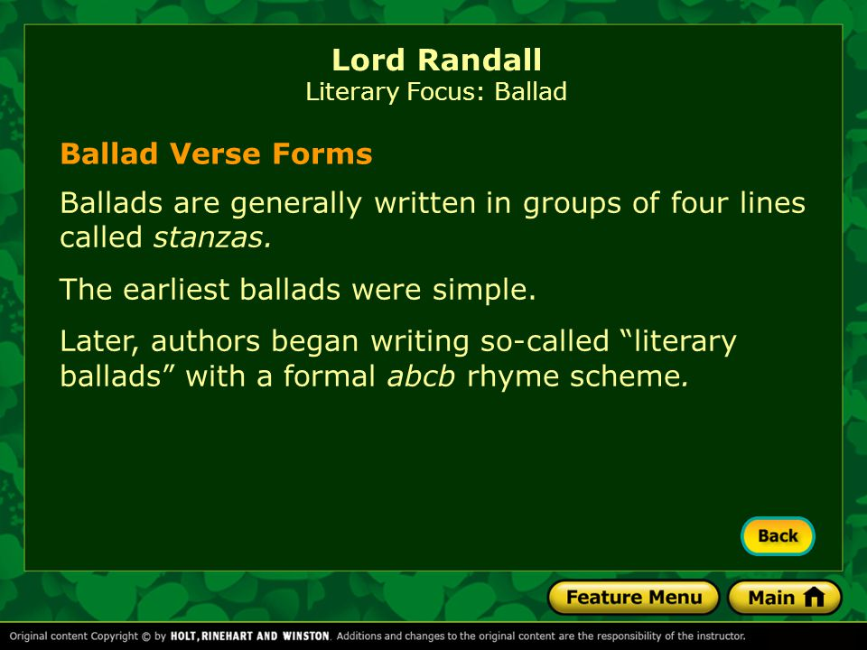 Ballad singers often used certain conventions: Lord Randall Literary Focus: Ballad conventional phrases— word groups understood by listeners to have a meaning beyond the literal one a strong, simple beat relatively uncomplicated verse forms verse forms [End of Section]