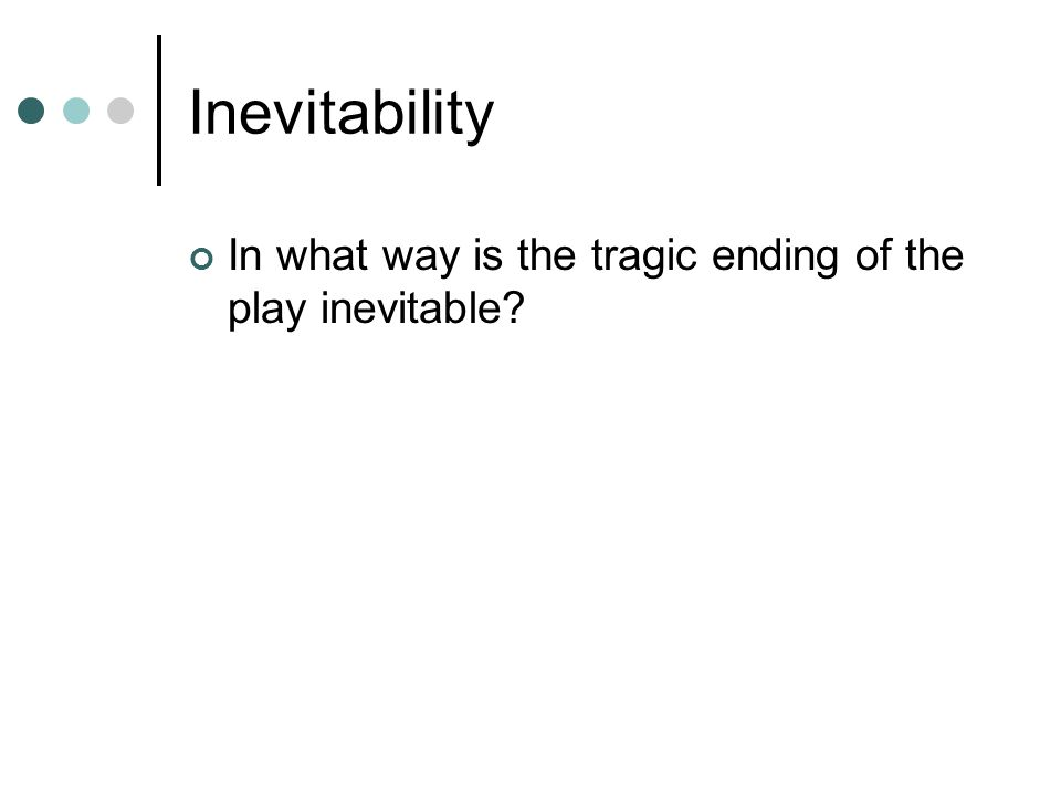 Inevitability In what way is the tragic ending of the play inevitable?