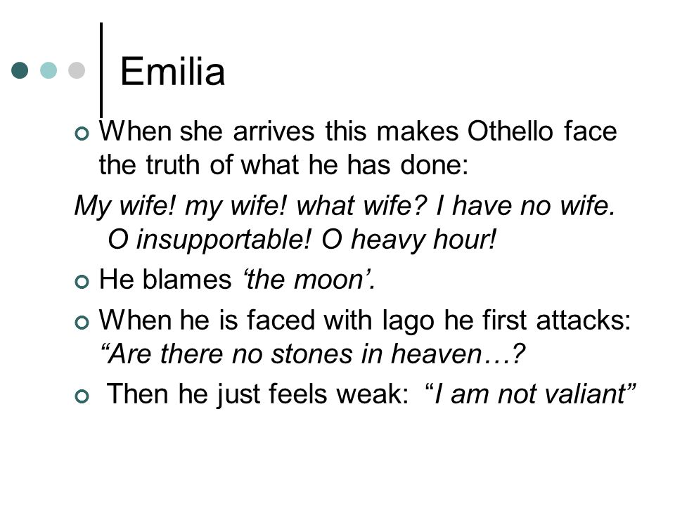 Othello's last speech Soft you; a word or two before you go.