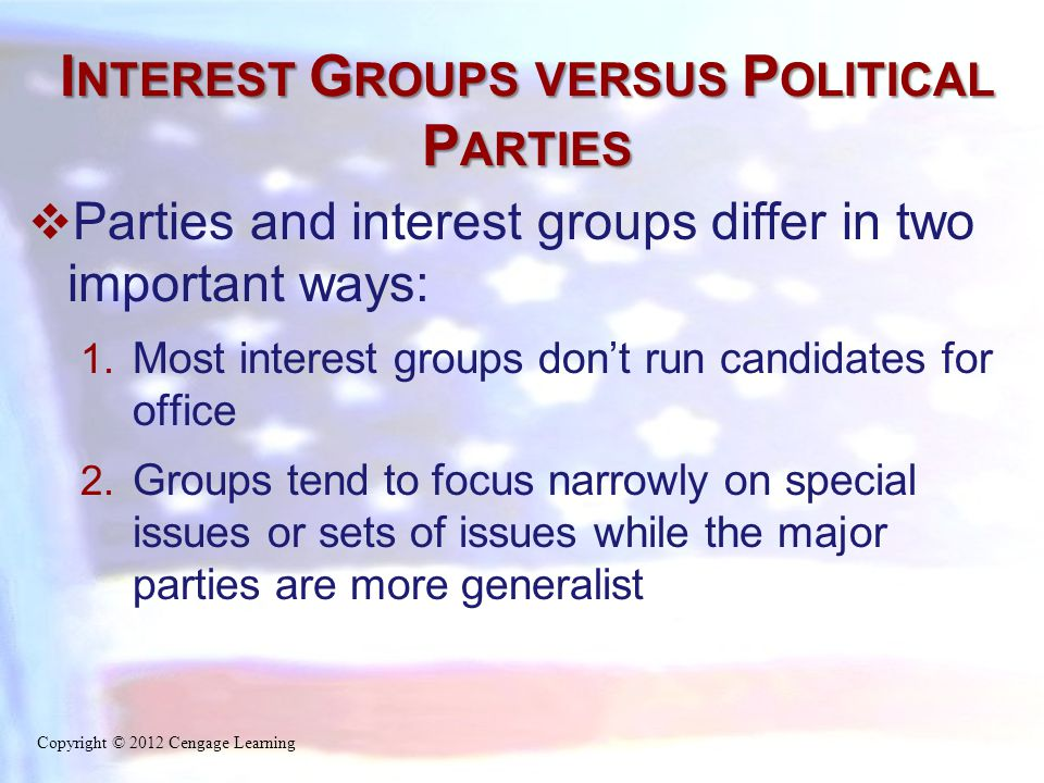 I NTEREST G ROUPS VERSUS P OLITICAL P ARTIES  Parties and interest groups differ in two important ways: 1.