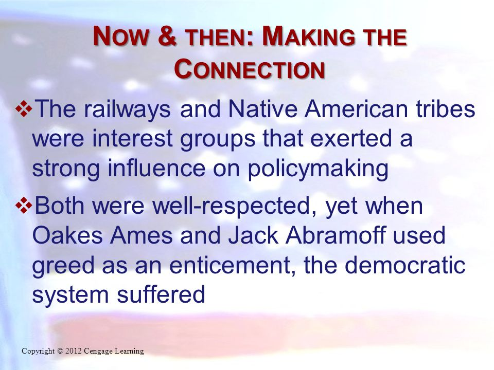 N OW & THEN : M AKING THE C ONNECTION  The railways and Native American tribes were interest groups that exerted a strong influence on policymaking 