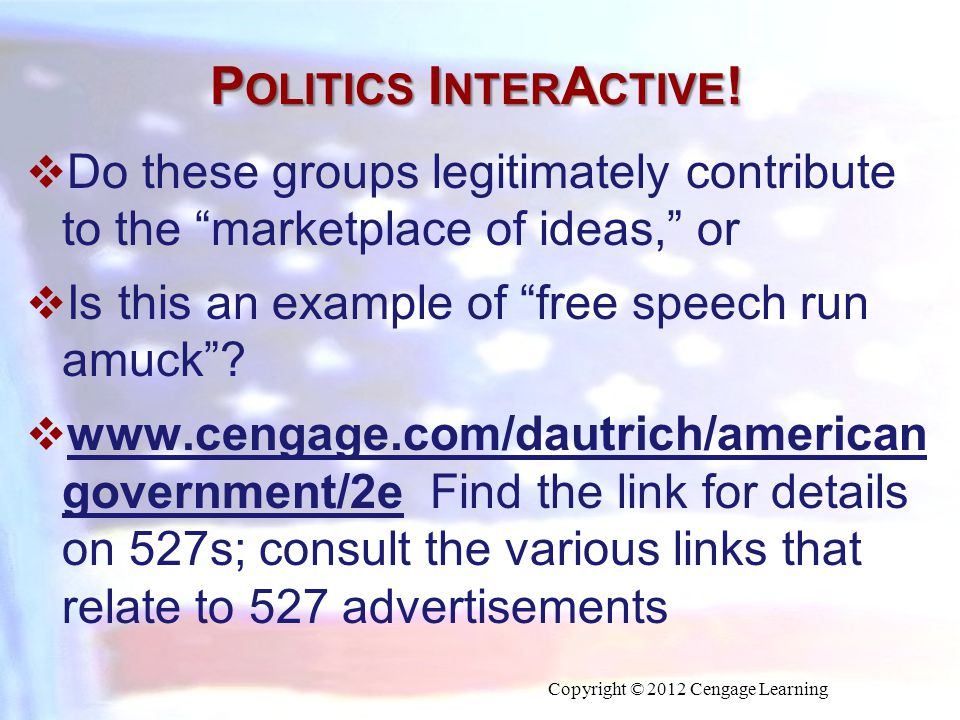 """P OLITICS I NTER A CTIVE !  Do these groups legitimately contribute to the """"marketplace of ideas,"""" or  Is this an example of """"free speech run amuck"""""""