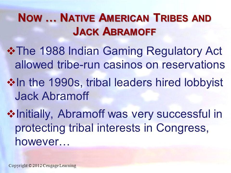 N OW … N ATIVE A MERICAN T RIBES AND J ACK A BRAMOFF  Abramoff was accused of bribing U.S.