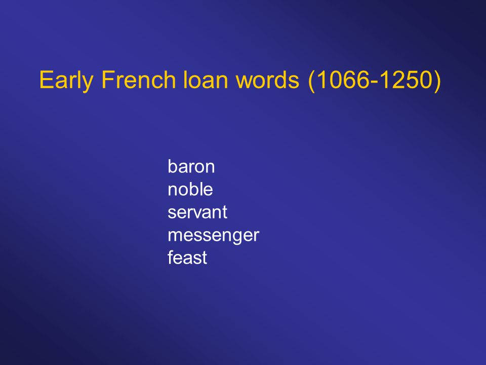 Early French loan words (1066-1250) baron noble servant messenger feast
