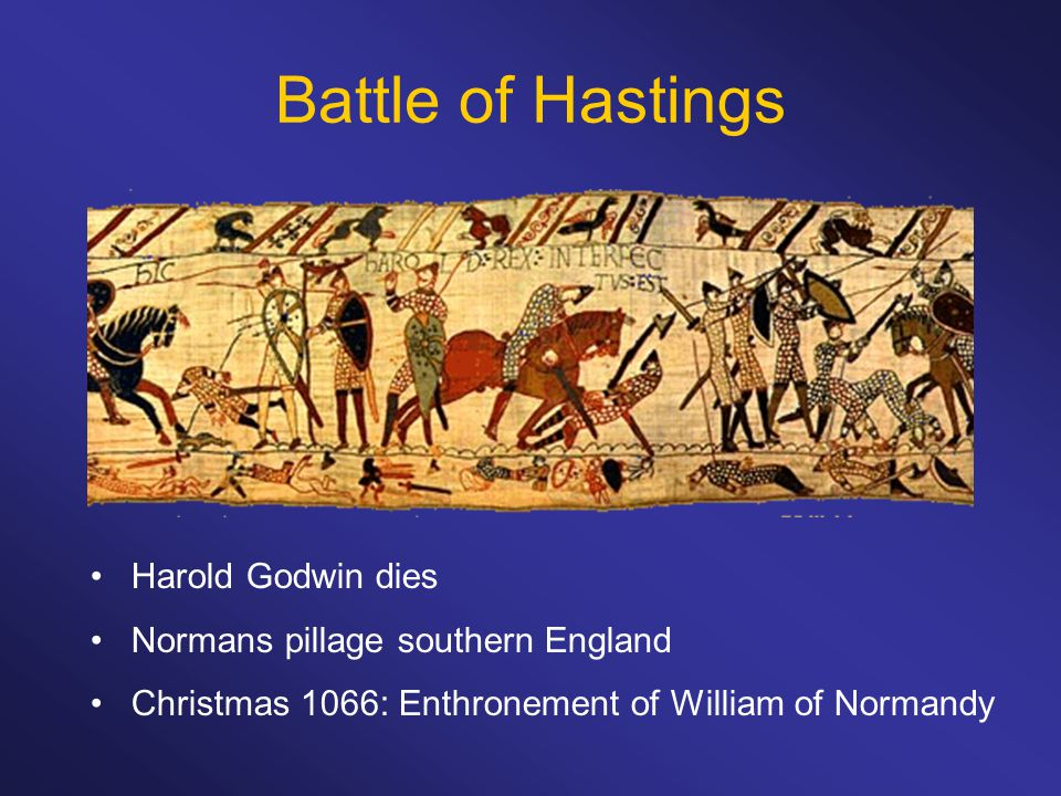 Battle of Hastings Harold Godwin dies Normans pillage southern England Christmas 1066: Enthronement of William of Normandy