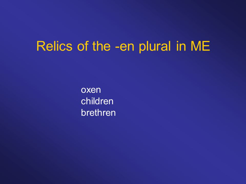 Relics of the -en plural in ME oxen children brethren